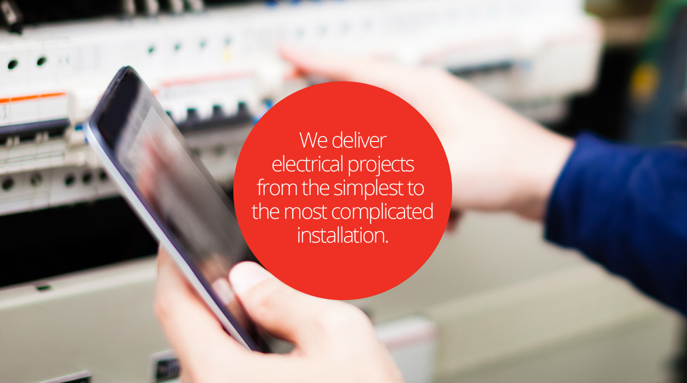 We deliver electrical projects from the simplest to the most complicated installation.